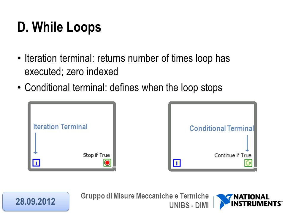 Gruppo di Misure Meccaniche e Termiche UNIBS - DIMI D. While Loops Iteration terminal: returns number of times loop has executed; zero indexed Conditi