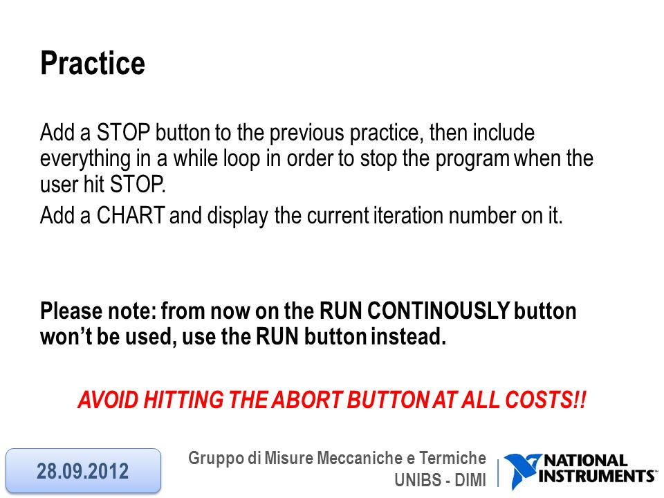 Gruppo di Misure Meccaniche e Termiche UNIBS - DIMI Practice Add a STOP button to the previous practice, then include everything in a while loop in or