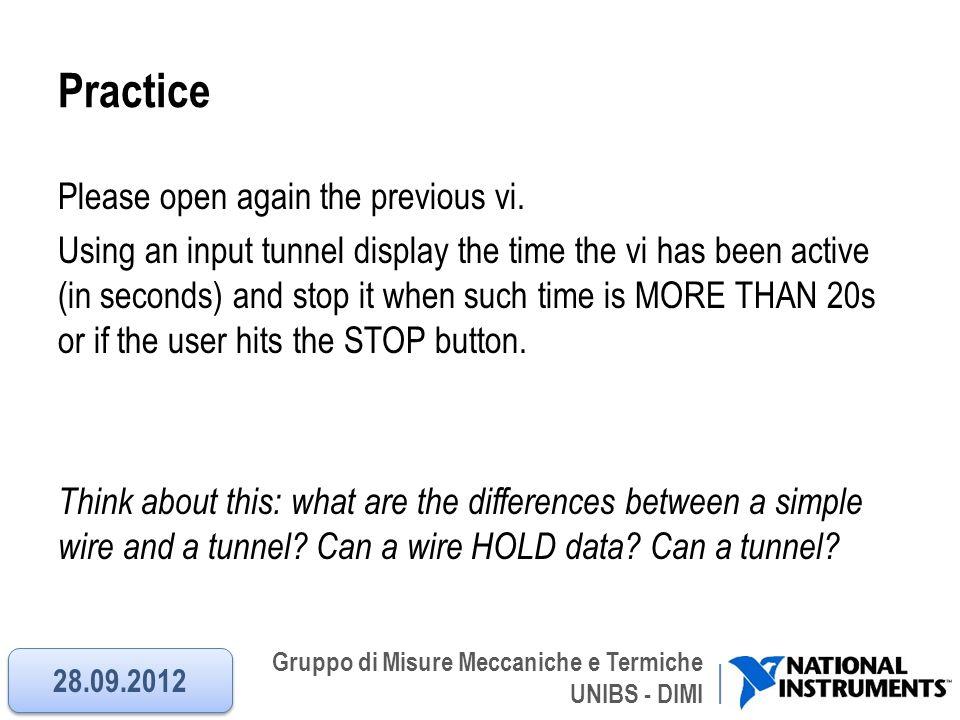 Gruppo di Misure Meccaniche e Termiche UNIBS - DIMI Practice Please open again the previous vi. Using an input tunnel display the time the vi has been