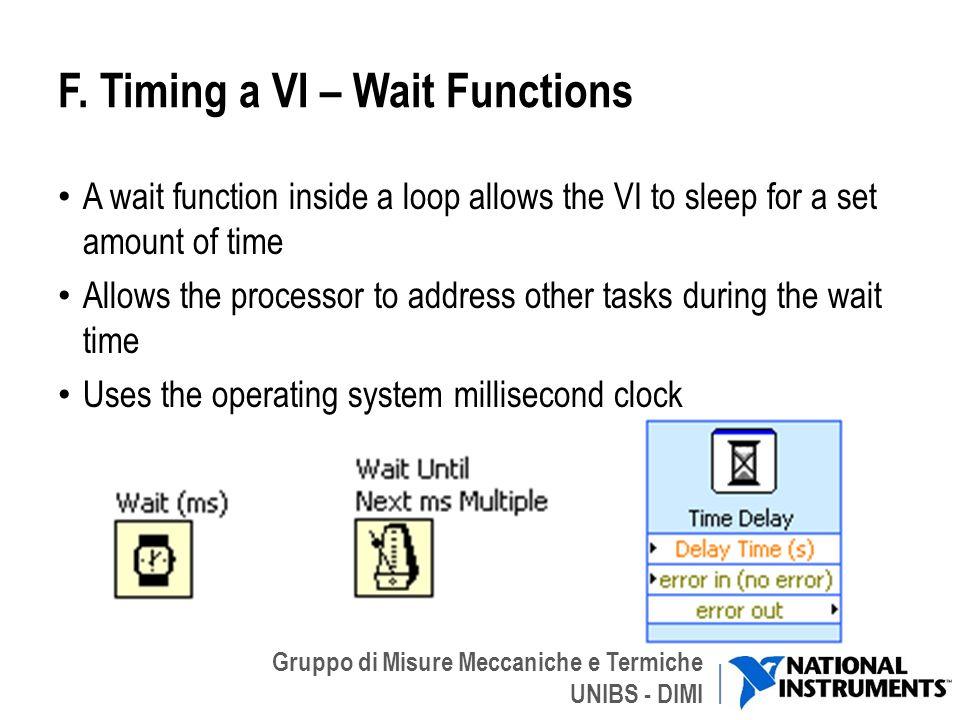 Gruppo di Misure Meccaniche e Termiche UNIBS - DIMI F. Timing a VI – Wait Functions A wait function inside a loop allows the VI to sleep for a set amo