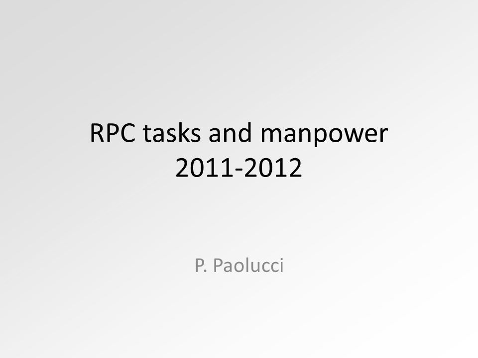 RPC tasks and manpower 2011-2012 P. Paolucci