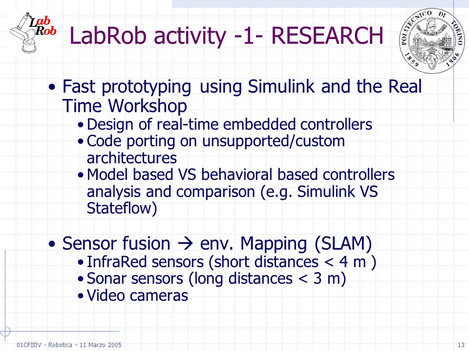 01CFIDV - Robotica - 11 Marzo 200513 LabRob activity -1- RESEARCH Fast prototyping using Simulink and the Real Time Workshop Design of real-time embed
