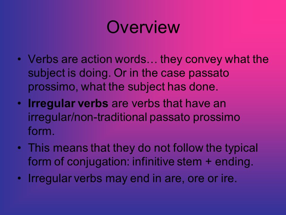 Overview Verbs are action words… they convey what the subject is doing.