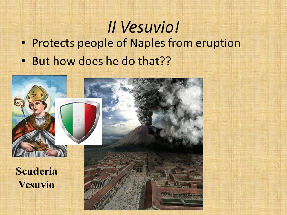 Il Vesuvio! Protects people of Naples from eruption But how does he do that?? Scuderia Vesuvio