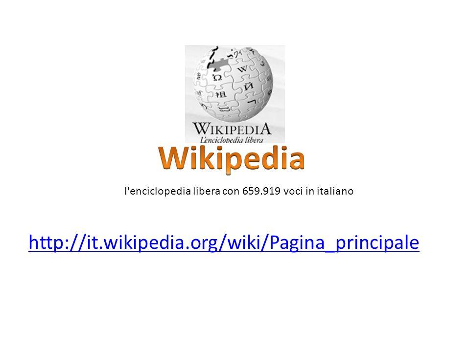http://it.wikipedia.org/wiki/Pagina_principale l'enciclopedia libera con 659.919 voci in italiano