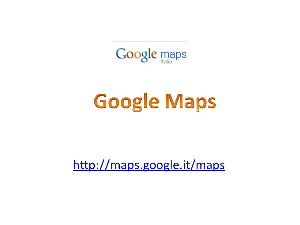 http://maps.google.it/maps