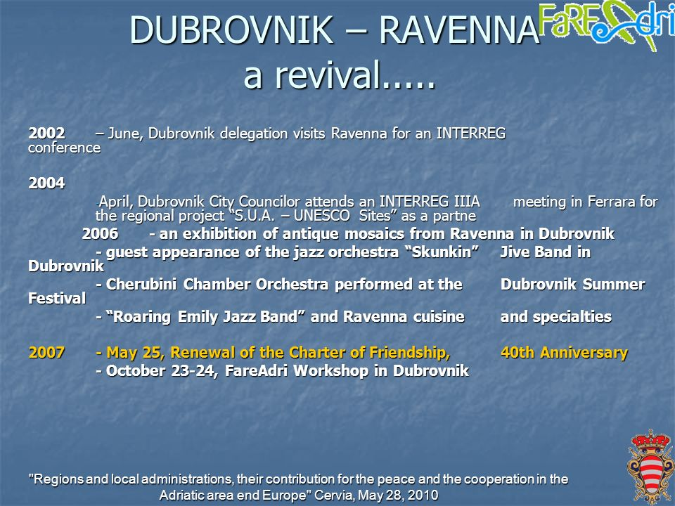 Regions and local administrations, their contribution for the peace and the cooperation in the Adriatic area end Europe Cervia, May 28, 2010 DUBROVNIK – RAVENNA a revival.....