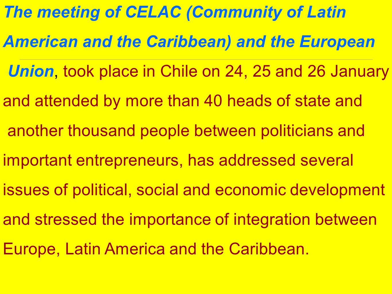 The meeting of CELAC (Community of Latin American and the Caribbean) and the European Union, took place in Chile on 24, 25 and 26 January and attended