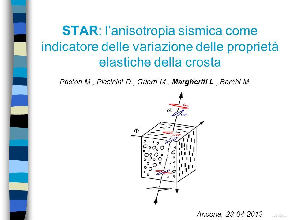 STAR: lanisotropia sismica come indicatore delle variazione delle proprietà elastiche della crosta Ancona, 23-04-2013 Pastori M., Piccinini D., Guerri M., Margheriti L., Barchi M.