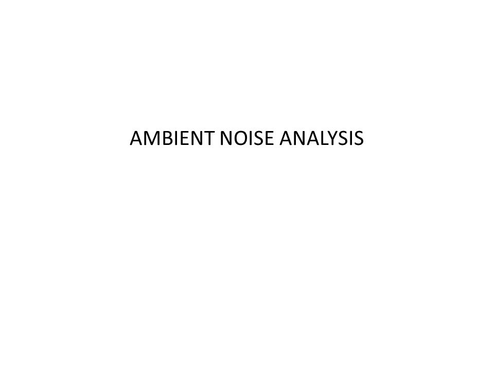 AMBIENT NOISE ANALYSIS
