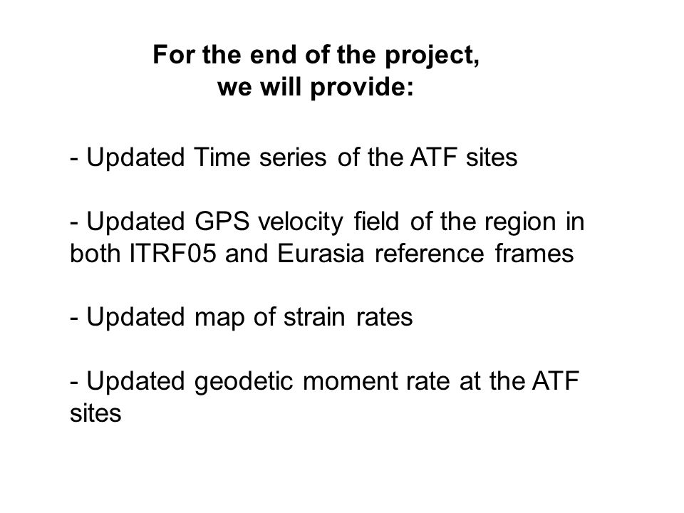 - Updated Time series of the ATF sites - Updated GPS velocity field of the region in both ITRF05 and Eurasia reference frames - Updated map of strain