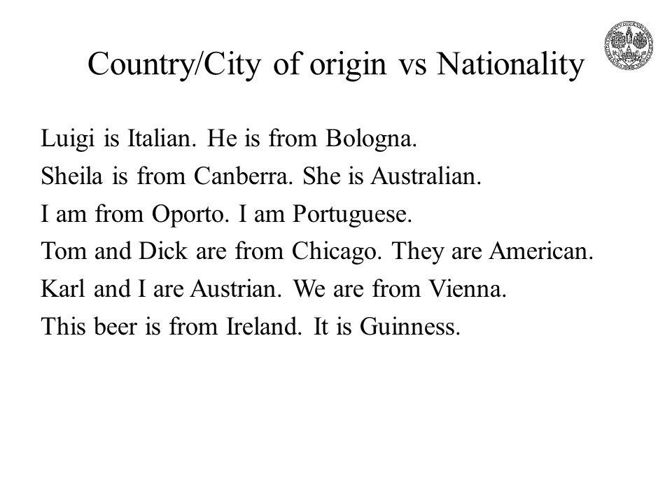 Country/City of origin vs Nationality Luigi is Italian.