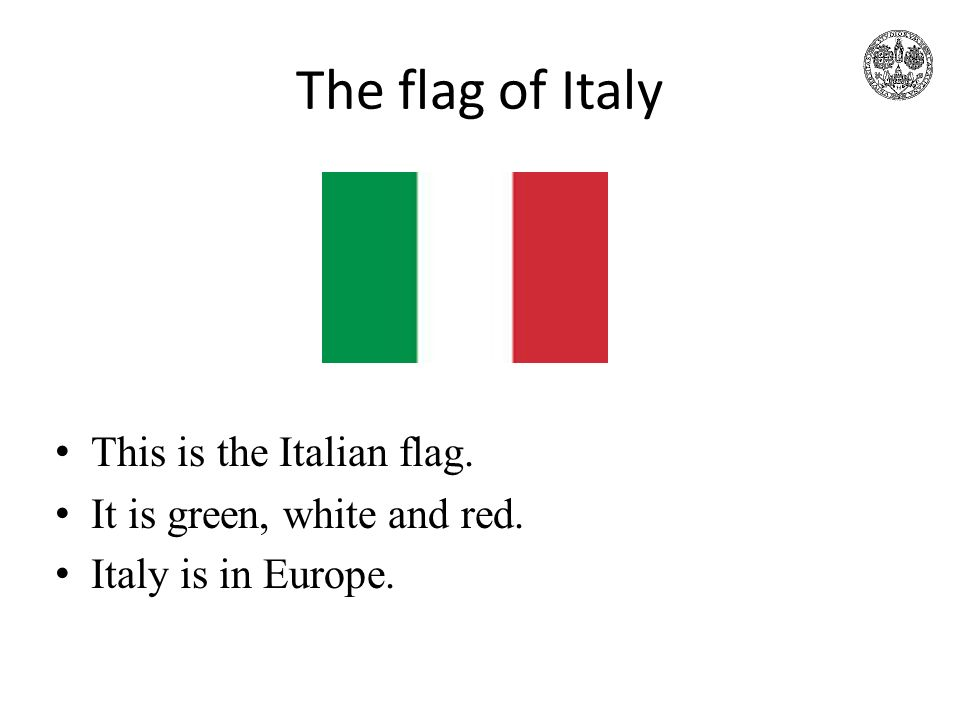 The flag of Italy This is the Italian flag. It is green, white and red. Italy is in Europe.