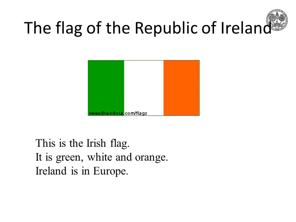 The flag of the Republic of Ireland This is the Irish flag. It is green, white and orange. Ireland is in Europe.