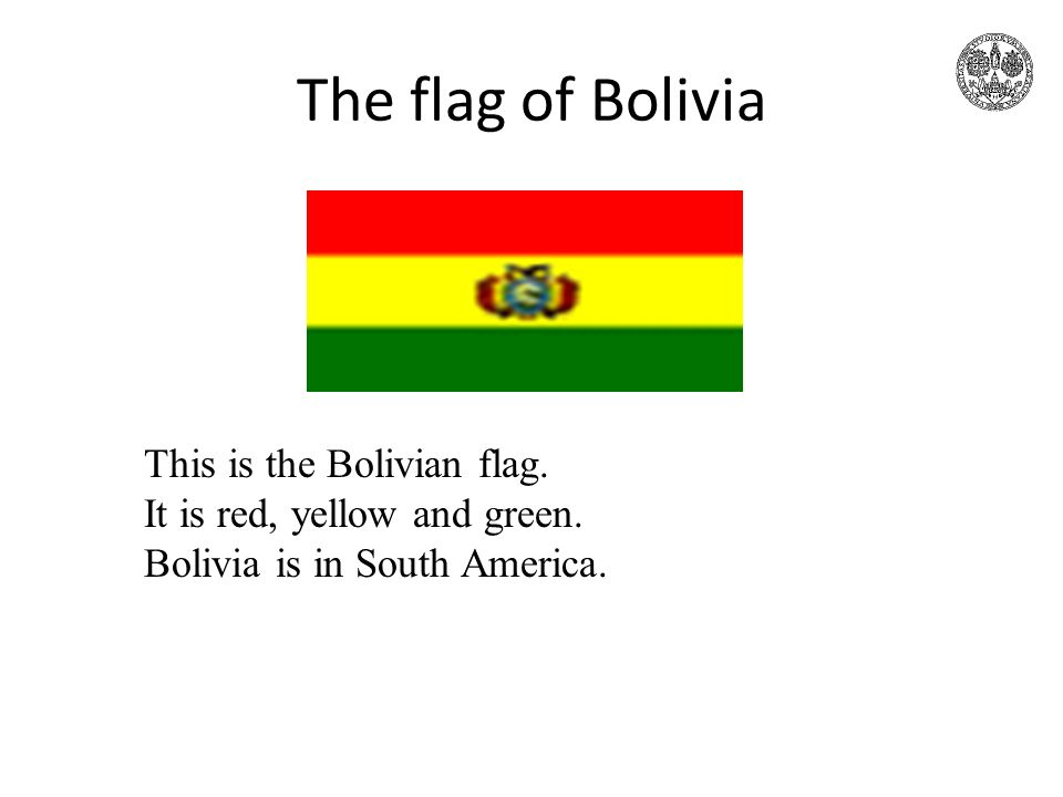 The flag of Bolivia This is the Bolivian flag. It is red, yellow and green. Bolivia is in South America.