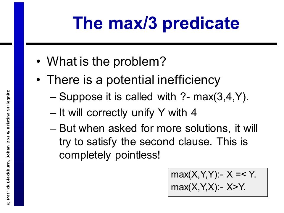 © Patrick Blackburn, Johan Bos & Kristina Striegnitz The max/3 predicate What is the problem.