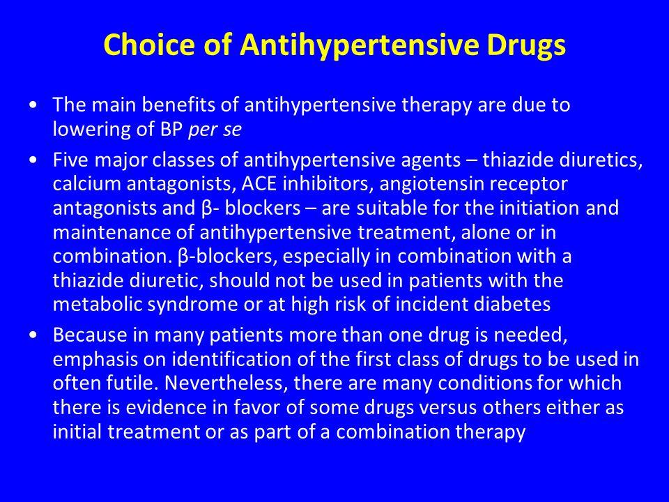 Choice of Antihypertensive Drugs The main benefits of antihypertensive therapy are due to lowering of BP per se Five major classes of antihypertensive