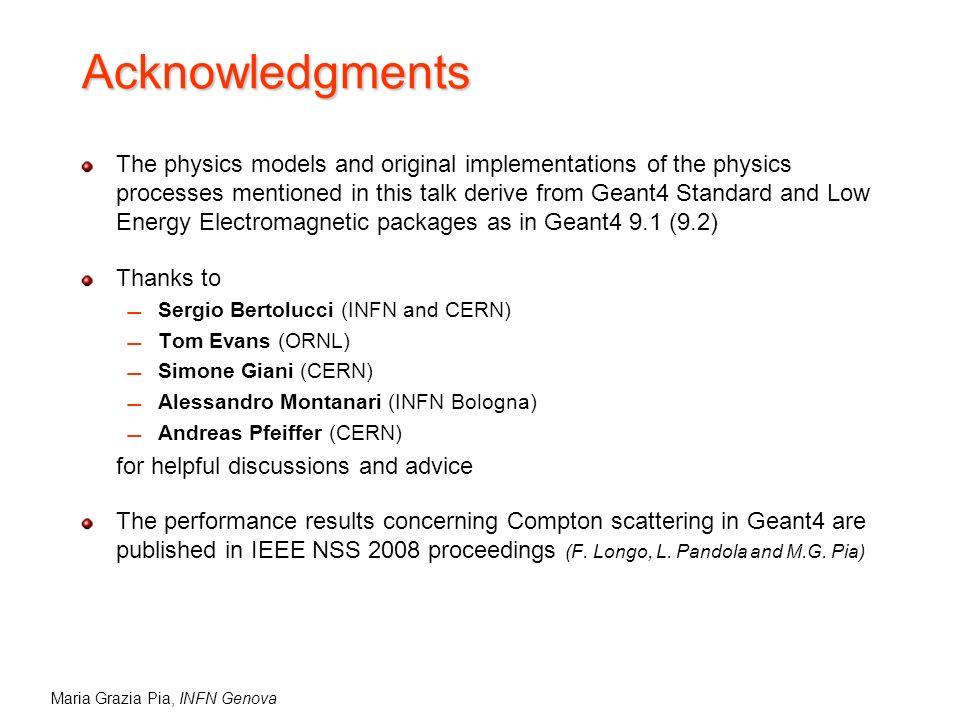 Maria Grazia Pia, INFN Genova Acknowledgments The physics models and original implementations of the physics processes mentioned in this talk derive f