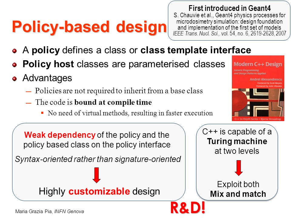 Maria Grazia Pia, INFN Genova A policy defines a class or class template interface Policy host classes are parameterised classes Advantages Policies a
