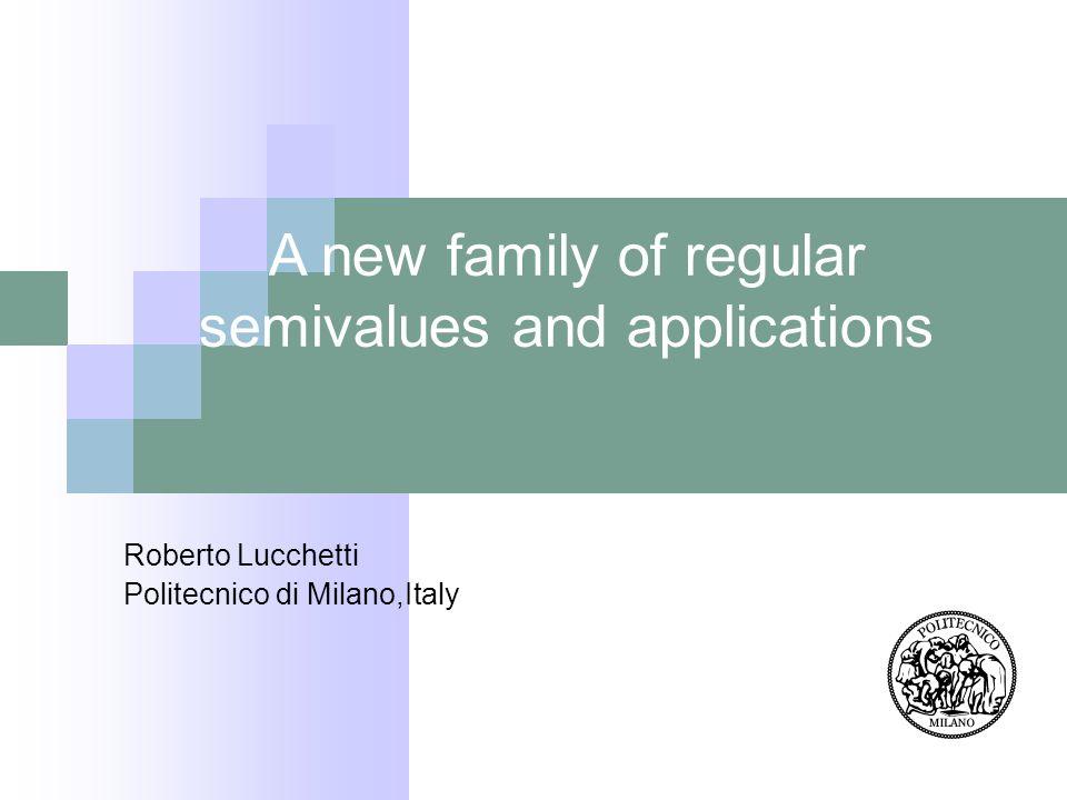 A new family of regular semivalues and applications Roberto Lucchetti Politecnico di Milano,Italy