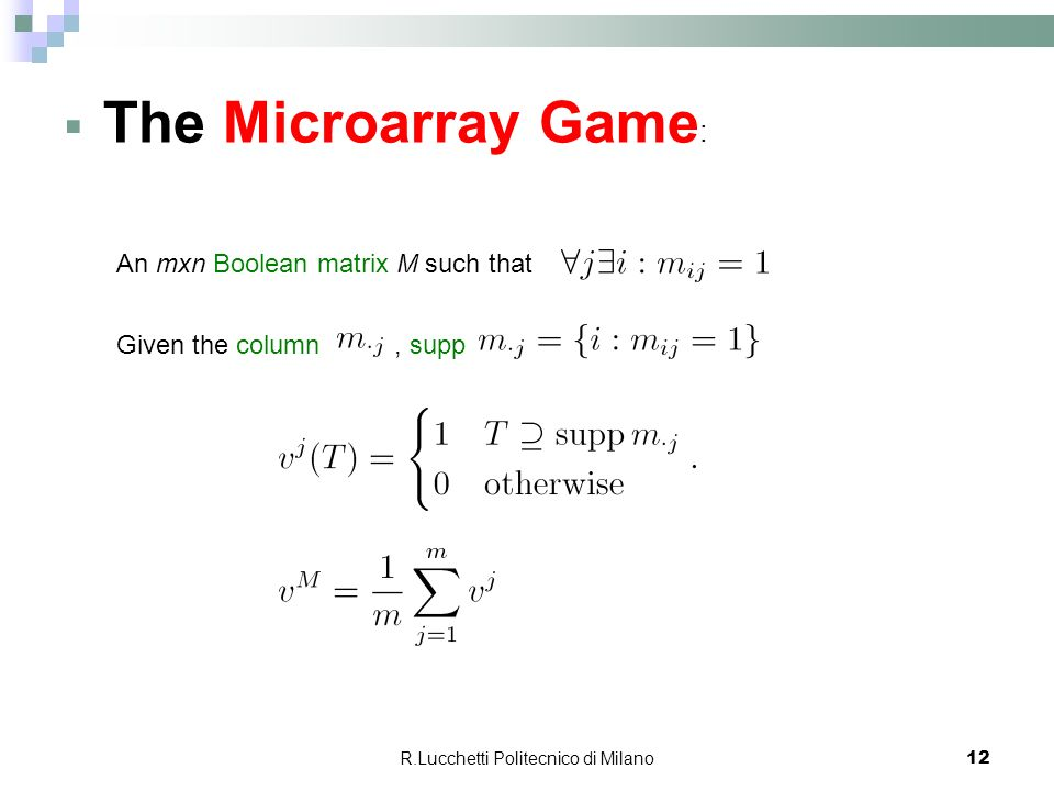 R.Lucchetti Politecnico di Milano 12 The Microarray Game : An mxn Boolean matrix M such that Given the column, supp