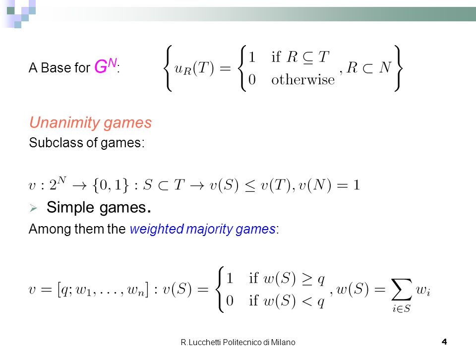 R.Lucchetti Politecnico di Milano 4 A Base for G N : Unanimity games Subclass of games: Simple games.