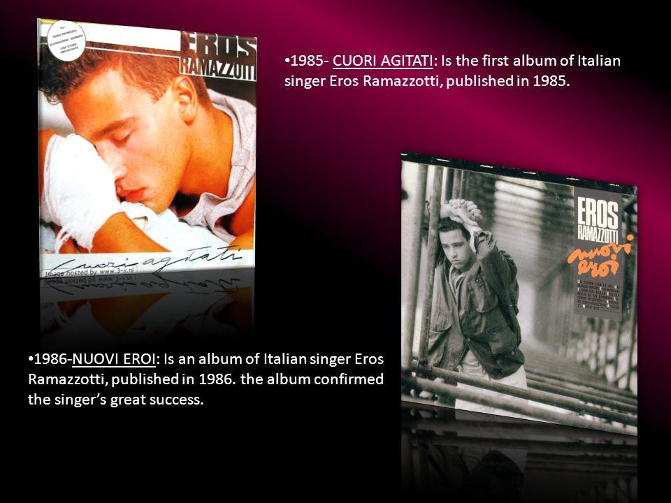 1985- CUORI AGITATI: Is the first album of Italian singer Eros Ramazzotti, published in 1985. 1986-NUOVI EROI: Is an album of Italian singer Eros Rama
