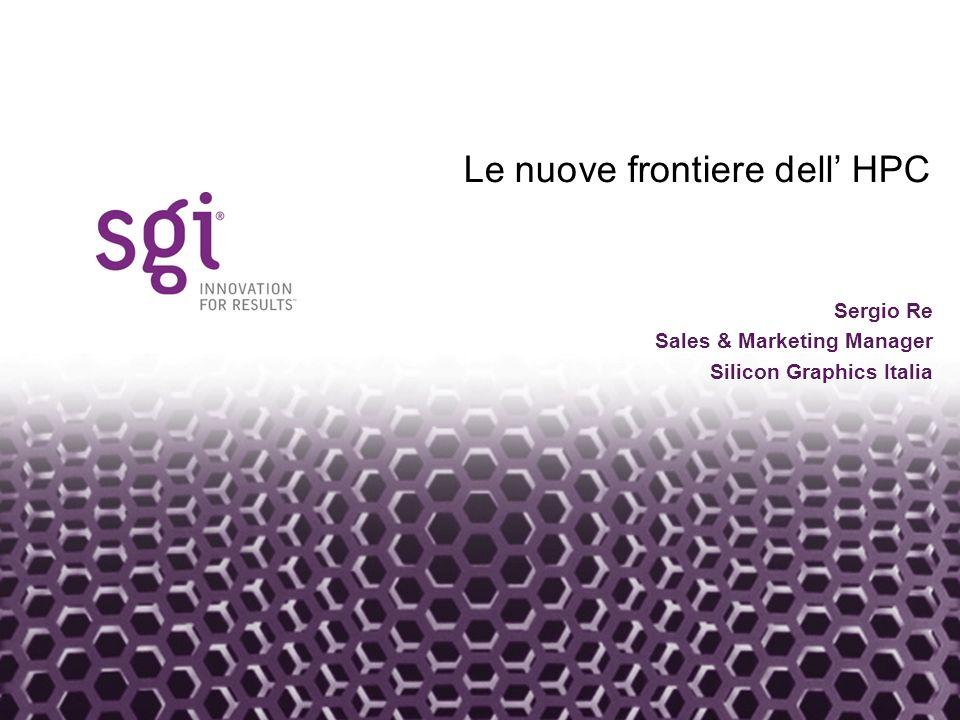 Headline in Arial Bold 30pt Le nuove frontiere dell HPC Sergio Re Sales & Marketing Manager Silicon Graphics Italia