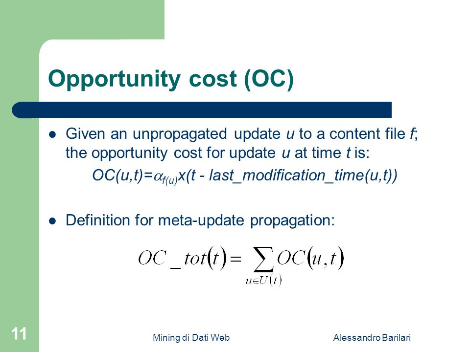 Mining di Dati WebAlessandro Barilari 11 Opportunity cost (OC) Given an unpropagated update u to a content file f; the opportunity cost for update u a