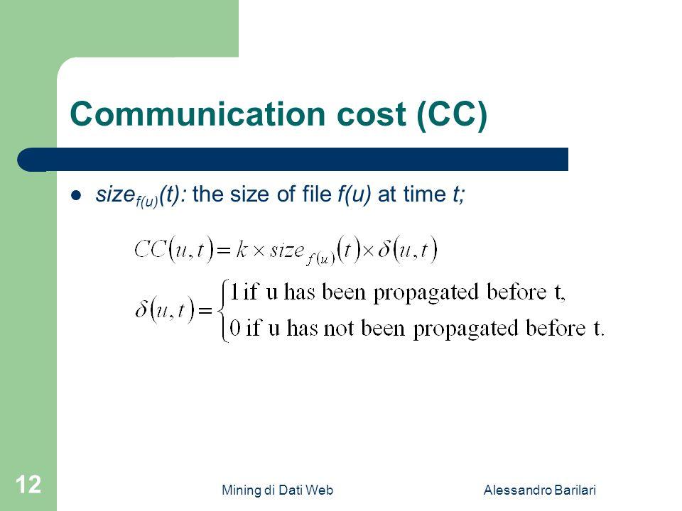 Mining di Dati WebAlessandro Barilari 12 Communication cost (CC) size f(u) (t): the size of file f(u) at time t;
