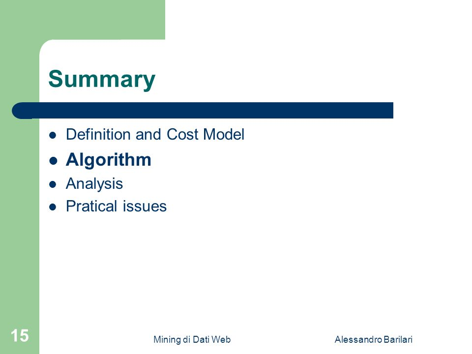 Mining di Dati WebAlessandro Barilari 15 Summary Definition and Cost Model Algorithm Analysis Pratical issues
