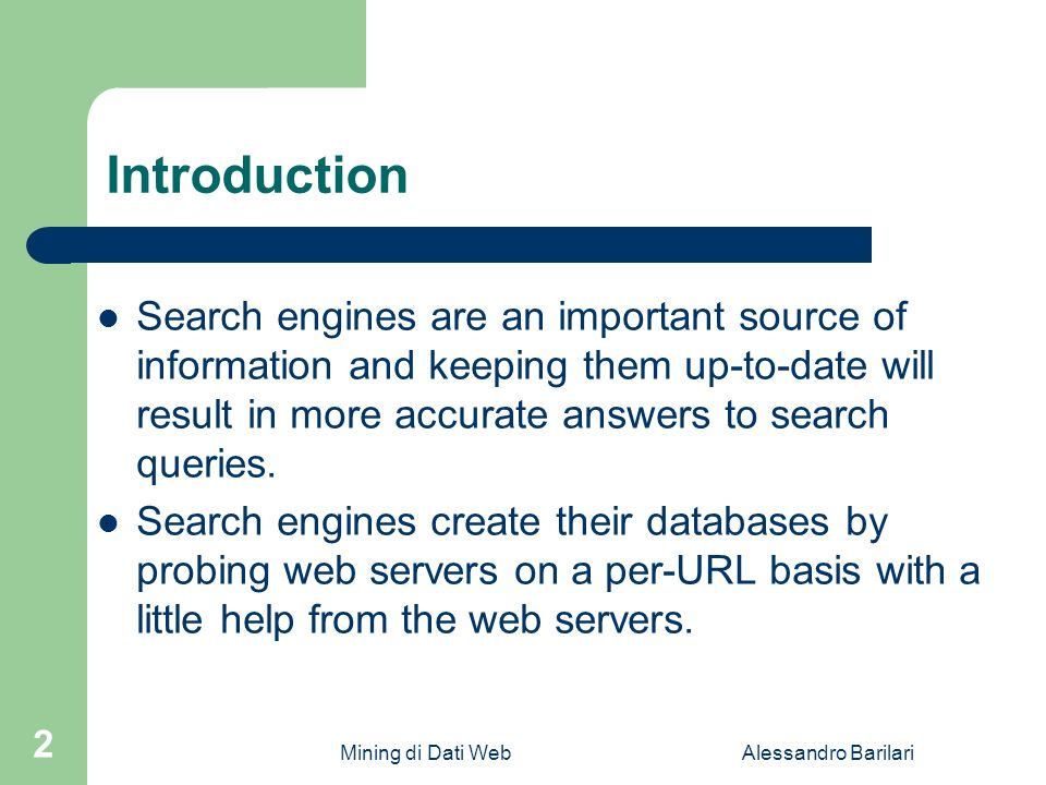 Mining di Dati WebAlessandro Barilari 2 Introduction Search engines are an important source of information and keeping them up-to-date will result in more accurate answers to search queries.