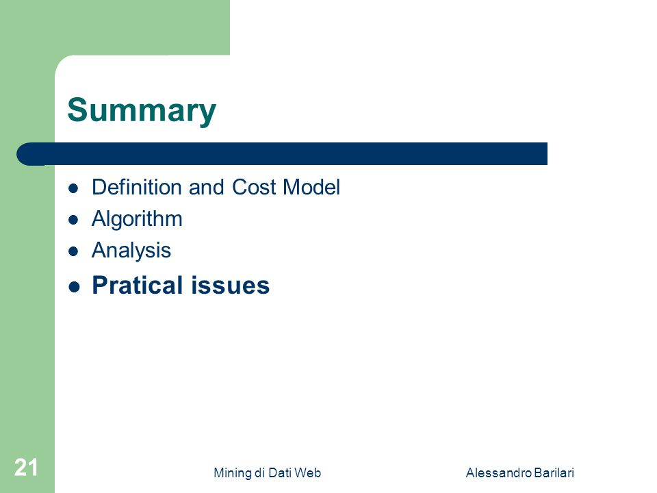 Mining di Dati WebAlessandro Barilari 21 Summary Definition and Cost Model Algorithm Analysis Pratical issues