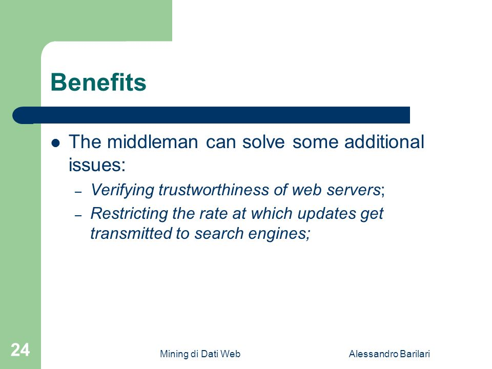 Mining di Dati WebAlessandro Barilari 24 Benefits The middleman can solve some additional issues: – Verifying trustworthiness of web servers; – Restri