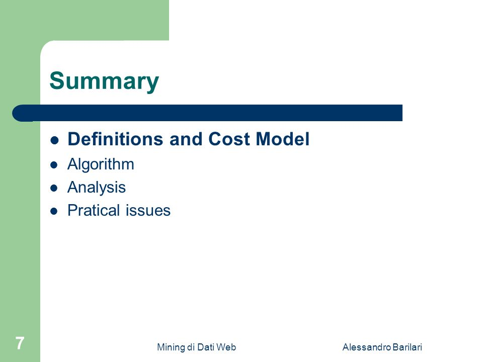 Mining di Dati WebAlessandro Barilari 7 Summary Definitions and Cost Model Algorithm Analysis Pratical issues