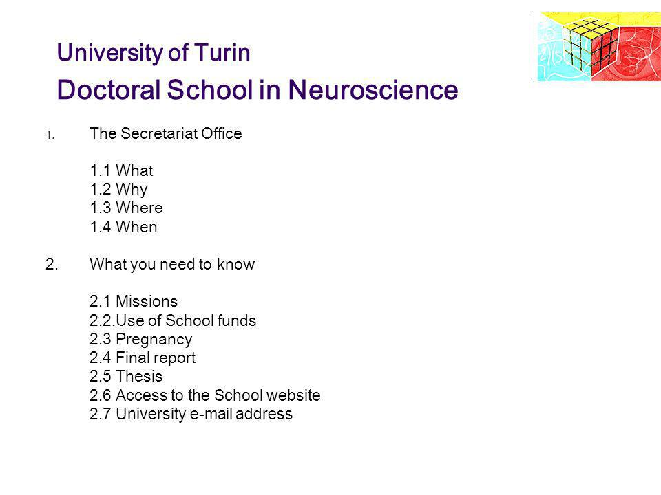 University of Turin Doctoral School in Neuroscience 1. The Secretariat Office 1.1 What 1.2 Why 1.3 Where 1.4 When 2. What you need to know 2.1 Mission
