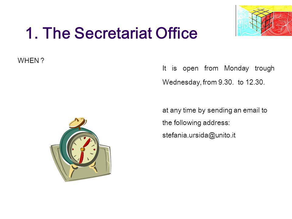 1. The Secretariat Office WHEN ? It is open from Monday trough Wednesday, from 9.30. to 12.30. at any time by sending an email to the following addres