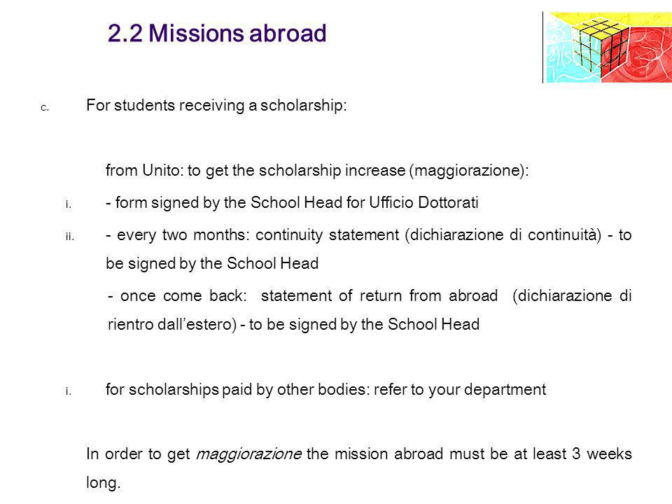 2.2 Missions abroad c. For students receiving a scholarship: from Unito: to get the scholarship increase (maggiorazione): i. - form signed by the Scho