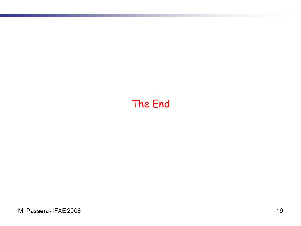 M. Passera - IFAE 200619 The End