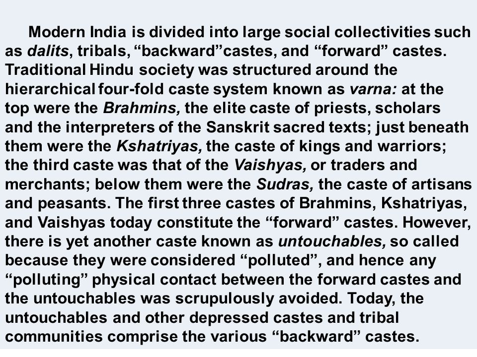 Modern India is divided into large social collectivities such as dalits, tribals, backwardcastes, and forward castes. Traditional Hindu society was st