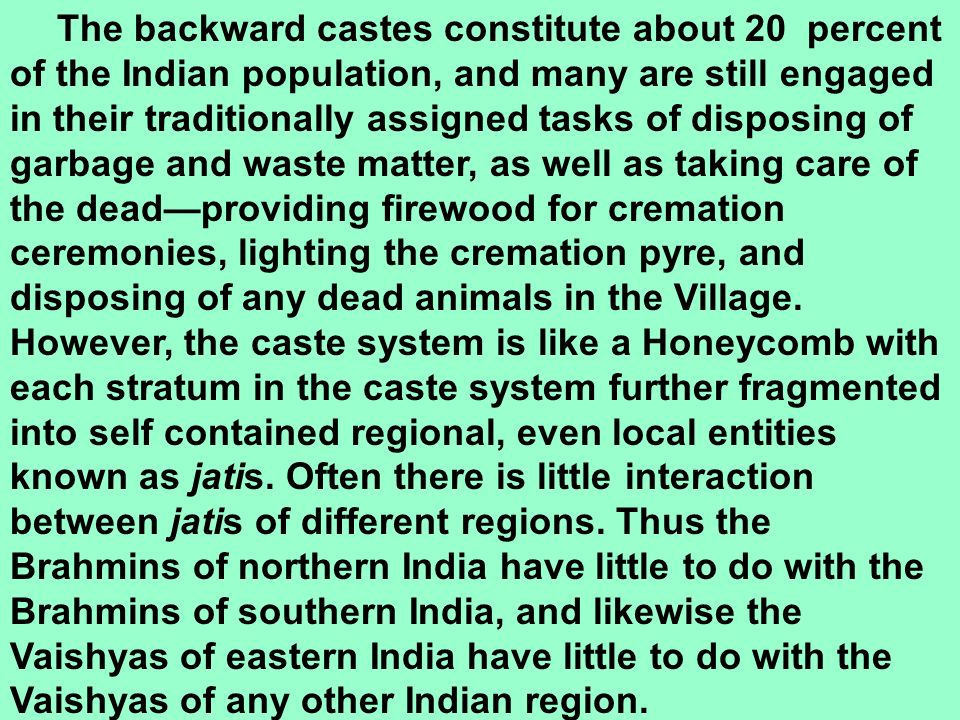 The backward castes constitute about 20 percent of the Indian population, and many are still engaged in their traditionally assigned tasks of disposin