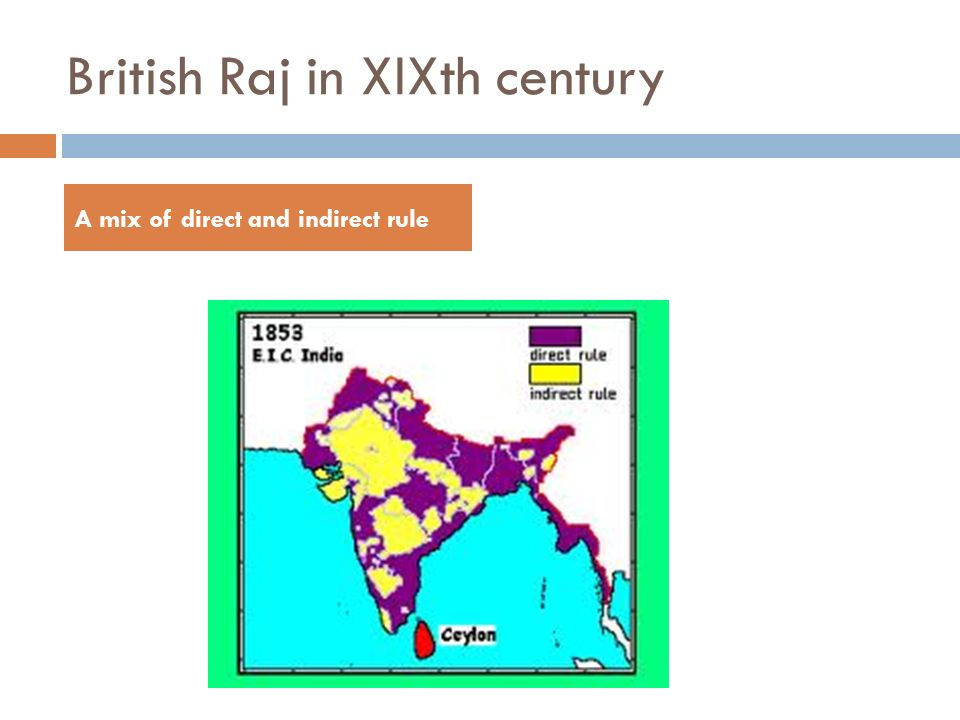 British Raj in XIXth century A mix of direct and indirect rule