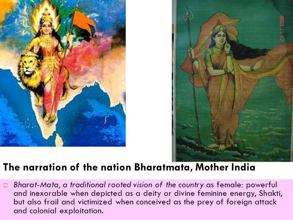 The narration of the nation Bharatmata, Mother India Bharat-Mata, a traditional rooted vision of the country as female: powerful and inexorable when d