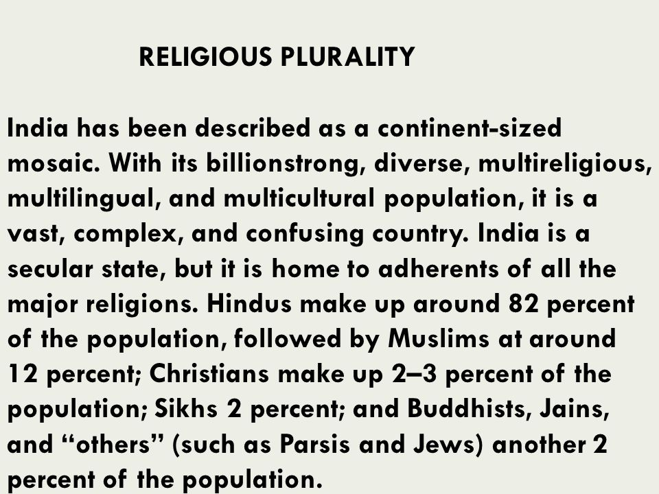 RELIGIOUS PLURALITY India has been described as a continent-sized mosaic. With its billionstrong, diverse, multireligious, multilingual, and multicult