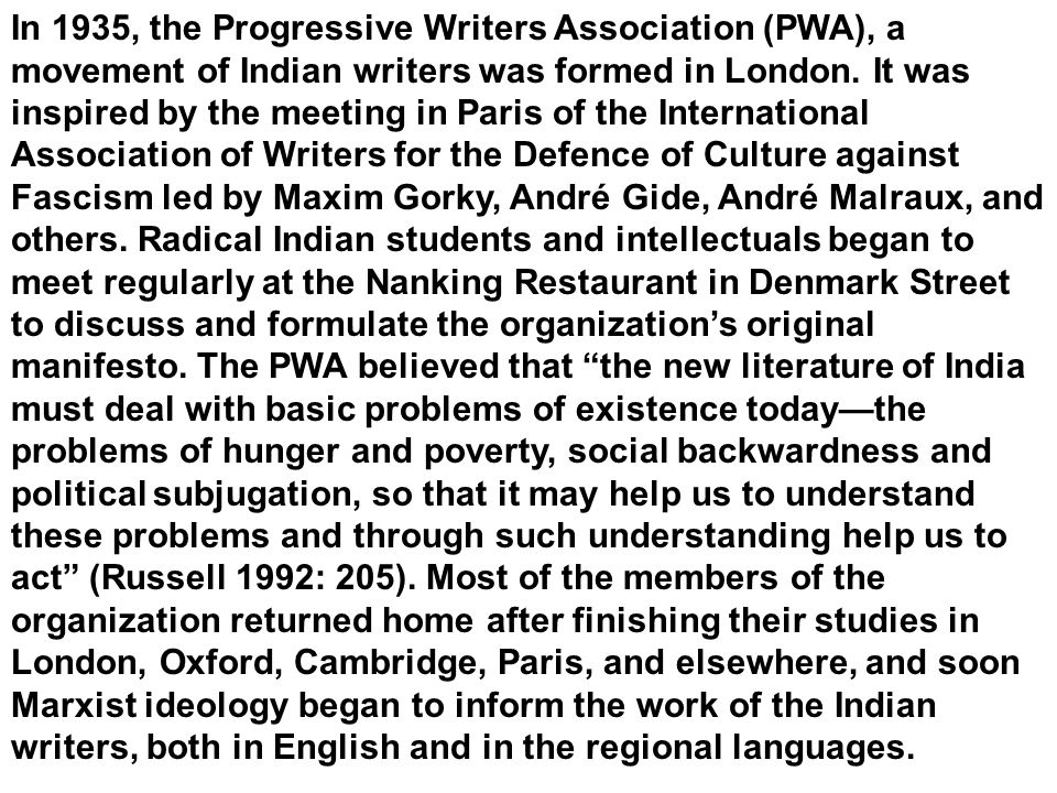 In 1935, the Progressive Writers Association (PWA), a movement of Indian writers was formed in London. It was inspired by the meeting in Paris of the