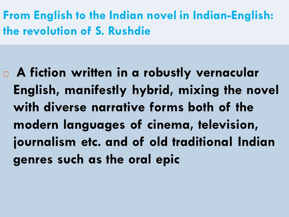 From English to the Indian novel in Indian-English: the revolution of S. Rushdie A fiction written in a robustly vernacular English, manifestly hybrid