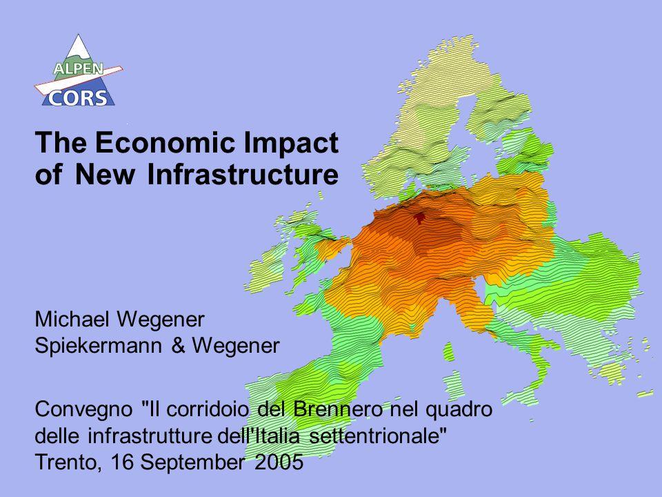 1 The Economic Impact of New Infrastructure Michael Wegener Spiekermann & Wegener Convegno Il corridoio del Brennero nel quadro delle infrastrutture dell Italia settentrionale Trento, 16 September 2005