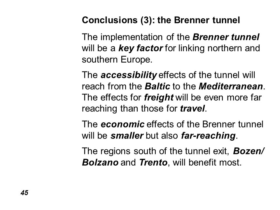 45 Conclusions (3): the Brenner tunnel The implementation of the Brenner tunnel will be a key factor for linking northern and southern Europe.