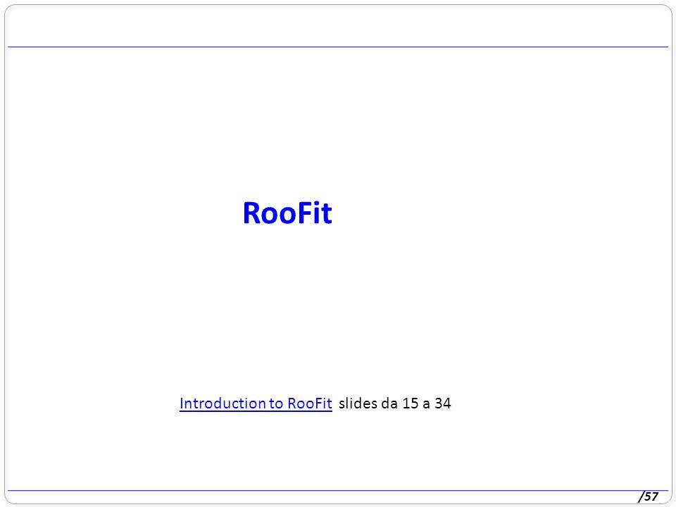 /57 RooFit Introduction to RooFitIntroduction to RooFit slides da 15 a 34