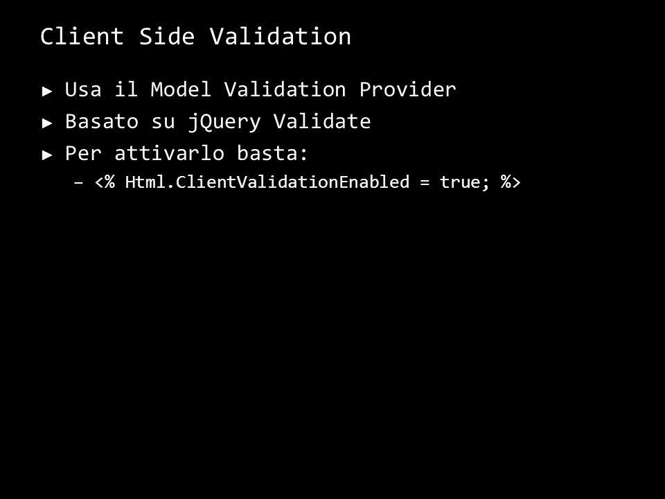 Usa il Model Validation Provider Basato su jQuery Validate Per attivarlo basta: –